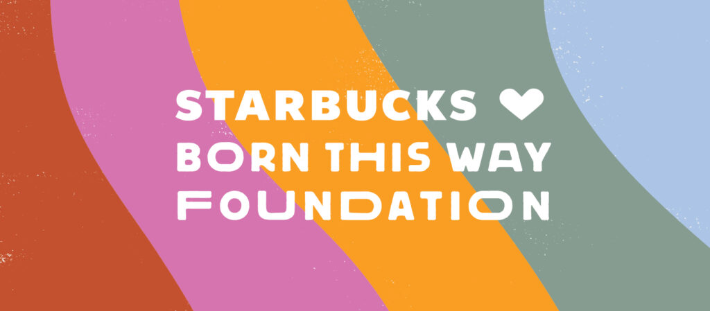 Starbucks x Born This Way Foundation